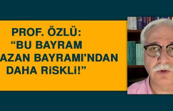 Prof. Özlü: Bu bayram, Ramazan Bayramı'ndan daha riskli!