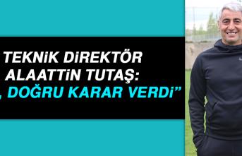Teknik Direktör Alaattin Tutaş: TFF, Doğru Karar Verdi