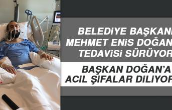 Belediye Başkanı Mehmet Enis Doğan'ın Tedavisi Sürüyor