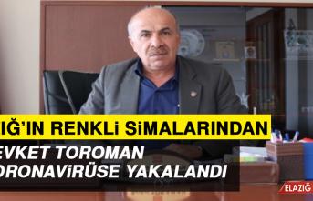 Elazığ'ın Renkli Simalarından Toroman Korona Virüse Yakalandı