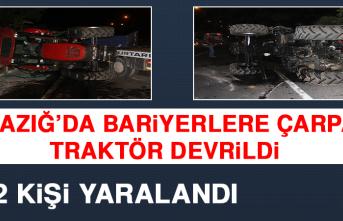 Elazığ'da Bariyerlere Çarpan Traktör Devrildi: 2 Yaralı