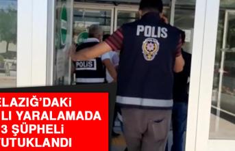 Elazığ'daki Silahlı Yaralamada 3 Şüpheli Tutuklandı