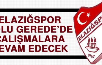 Elazığspor'da Bolu Gerede'de Çalışmalara Devam Edecek