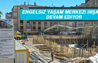 Engelsiz Yaşam Merkezi İnşaatı Devam Ediyor