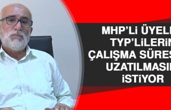 MHP'li Üyeler, TYP'lilerin Çalışma Süresinin Uzatılmasını İstiyor