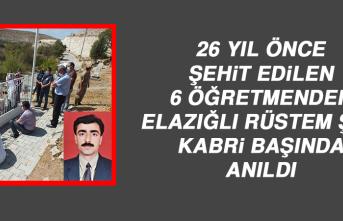 26 Yıl Önce Şehit Edilen 6 Öğretmenden Elazığlı Rüstem Şen Kabri Başında Anıldı