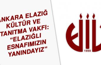 """Ankara Elazığ Kültür ve Tanıtma Vakfı: """"Elazığlı esnafımızın yanındayız"""""""