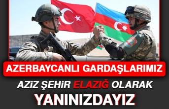 Azerbaycanlı Gardaşlarımız Aziz Şehir Elazığ Olarak Yanınızdayız