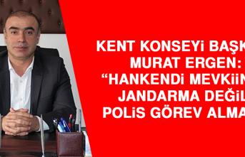 Başkan Ergen: Hankendi Mevkiinde Jandarma Değil, Polis Görev Almalı