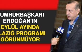 Cumhurbaşkanı Erdoğan'ın Eylül Ayında Elazığ Programı Görünmüyor