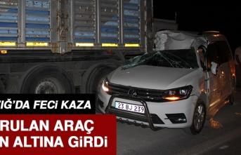 Elazığ'da Kazada Savrulan Araç Tırın Altına Girdi