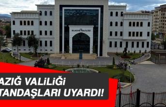 ELAZIĞ VALİLİĞİ VATANDAŞLARI UYARDI!