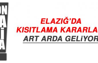 ELAZIĞ'DA KISITLAMA KARARLARI ART ARDA GELİYOR