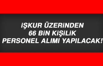 İŞKUR Üzerinden 66 Bin Kişilik Personel Alımı Yapılacak!