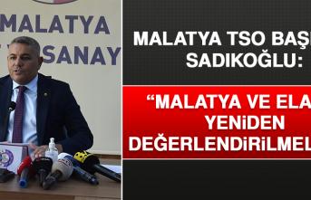 Malatya TSO Başkanı Sadıkoğlu: Malatya ve Elazığ Yeniden Değerlendirilmelidir