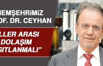 Prof. Dr. Ceyhan: İller Arası Dolaşım Kısıtlanmalı