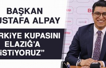 """""""Türkiye Kupasını Elazığ'a İstiyoruz"""""""