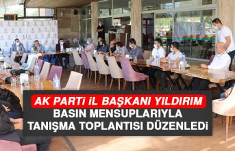 AK Parti İl Başkanı Yıldırım Basın Mensuplarıyla Tanışma Toplantısı Düzenledi