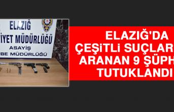Elazığ'da Çeşitli Suçlardan Aranan 9 Şüpheli Tutuklandı!