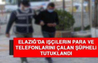Elazığ'da İşçilerin Para ve Telefonlarını Çalan Şüpheli Tutuklandı