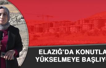 Elazığ'da Konutlar Yükselmeye Başlıyor
