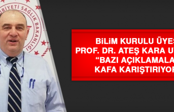"""Prof. Dr. Ateş Kara Uyardı: """"Bazı açıklamalar kafa karıştırıyor"""""""