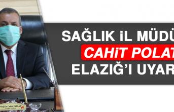 Sağlık İl Müdürü Cahit Polat Elazığ'ı Uyardı