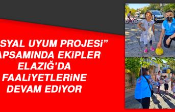 """""""Sosyal Uyum Projesi"""" Kapsamında Ekipler Elazığ'da Faaliyetlerine Devam Ediyor"""