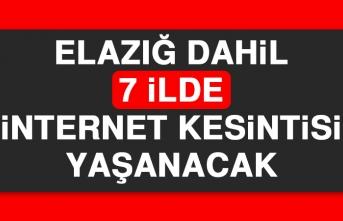 Elazığ Dahil 7 İlde İnternet Kesintisi Yaşanacak
