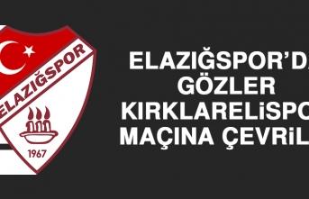 Elazığspor'da Gözler Kırklarelispor Maçına Çevrildi