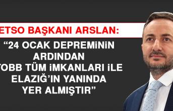 """ETSO Başkanı Arslan: """"TOBB Tüm İmkanları İle Elazığ'ın Yanında Yer Almıştır"""""""