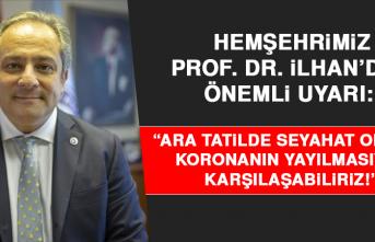 """Hemşehrimiz Prof. Dr. İlhan: """"Ara Tatilde Seyahat Olursa Koronanın Yayılmasıyla Karşılaşabiliriz!"""""""