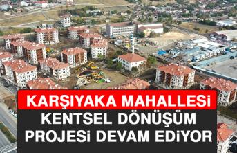 Karşıyaka Mahallesi Kentsel Dönüşüm Projesi Devam Ediyor