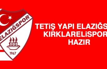Tetiş Yapı Elazığspor, Kırklarelispor'a Hazır