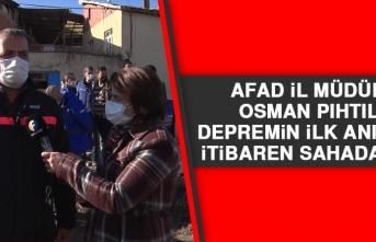 AFAD İl Müdürü Pıhtılı: Depremin İlk Anından İtibaren Sahadaydık