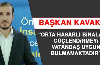 """Başkan Kavaklı: """"Güçlendirmeyi vatandaş uygun bulmamaktadır"""""""