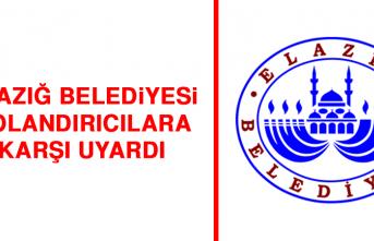 Elazığ Belediyesi Dolandırıcılara Karşı Uyardı