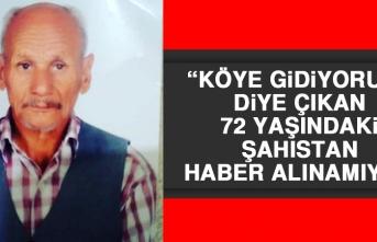 """""""Köye Gidiyorum"""" Diye Çıkan 72 Yaşındaki Şahıstan Haber Alınamıyor"""