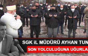 SGK İl Müdürü Ayhan Tuncer, Gözyaşlarıyla Son Yolculuğuna Uğurlandı