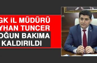 SGK İl Müdürü Ayhan Tuncer Yoğun Bakıma Kaldırıldı