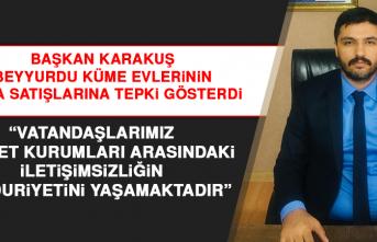 Başkan Karakuş'tan Beyyurdu Küme Evlerinin Arsa Satışlarına Tepki