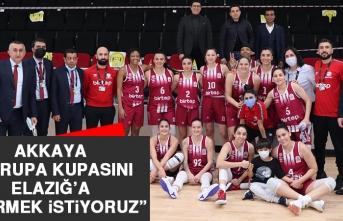 Akkaya: Avrupa Kupasını Elazığ'a Getirmek İstiyoruz