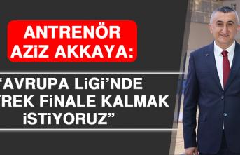"""Akkaya: """"Avrupa Ligi'nde Çeyrek Finale Kalmak İstiyoruz"""""""