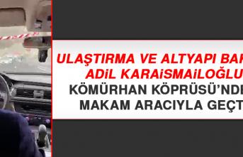 Bakan Adil Karaismailoğlu Kömürhan Köprüsü'nden Makam Aracıyla Geçti