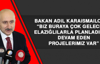 """Bakan Karaismailoğlu: """"Elazığlılarla planladığımız devam eden projelerimiz var"""""""