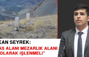 Başkan Seyrek: Tanas Alanı Mezarlık Alanı Olarak İşlenmeli