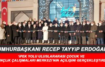 Cumhurbaşkanı, 'İpek Yolu Uluslararası Çocuk ve Gençlik Merkezi'nin Açılışını Gerçekleştirdi