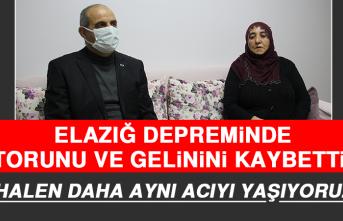"""Elazığ Depreminde Torunu ve Gelinini Kaybetti: """"Halen Daha Aynı Acıyı Yaşıyoruz"""""""