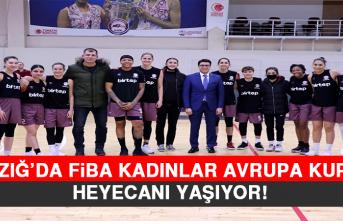 Elazığ'da FİBA Kadınlar Avrupa Kupası Heyecanı Yaşıyor