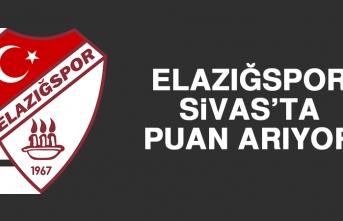 Elazığspor, Sivas'ta Puan Arıyor